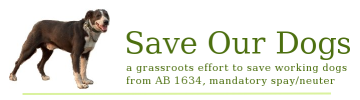 Save Our Dogs: a grassroots effort to save working dogs from AB 1634, mandatory spay/neuter